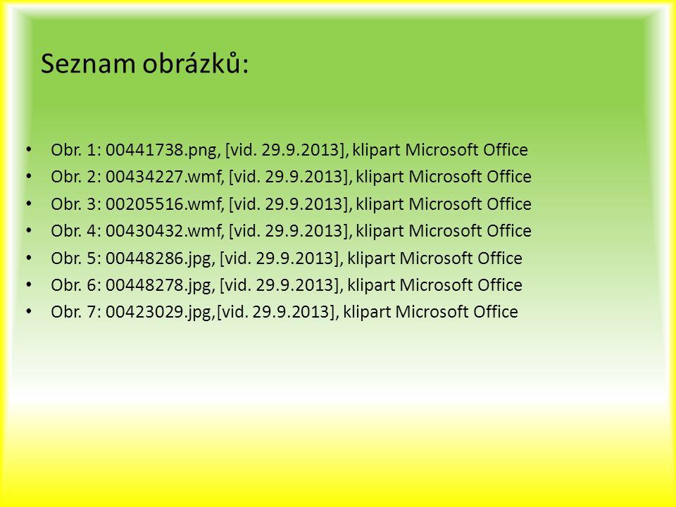 Seznam obrázků: Obr. 1: 00441738.png, [vid. 29.9.2013], klipart Microsoft Office. Obr. 2: 00434227.wmf, [vid. 29.9.2013], klipart Microsoft Office.
